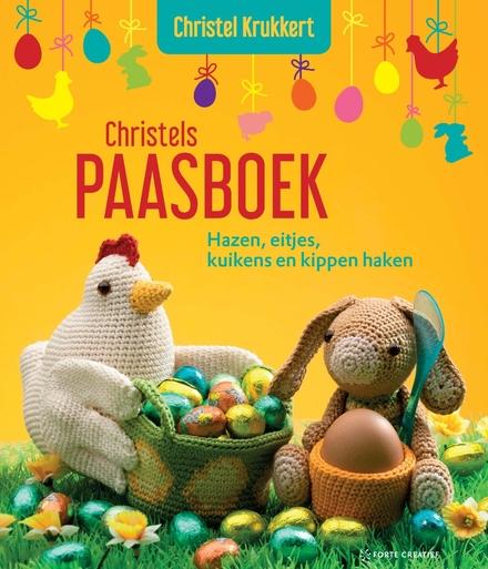 Christels paasboek : hazen, eitjes, kuikens en kippen haken