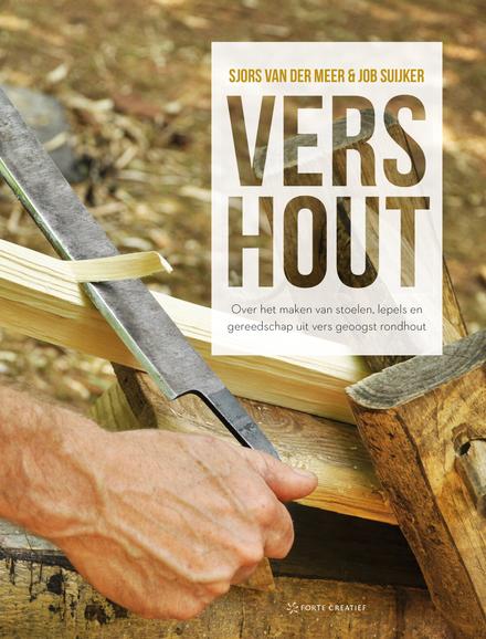 Vers hout : over het maken van stoelen, lepels en gereedschap uit vers geoogst rondhout
