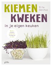 Kiemen kweken in je eigen keuken : bonen, granen, groenten, tarwegras en meer