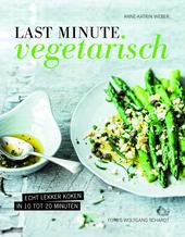 Last minute vegetarisch : echt lekker koken in 10 tot 20 minuten