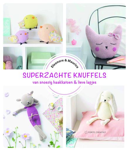 Superzachte knuffels : van snoezig haakkatoen & lieve lapjes