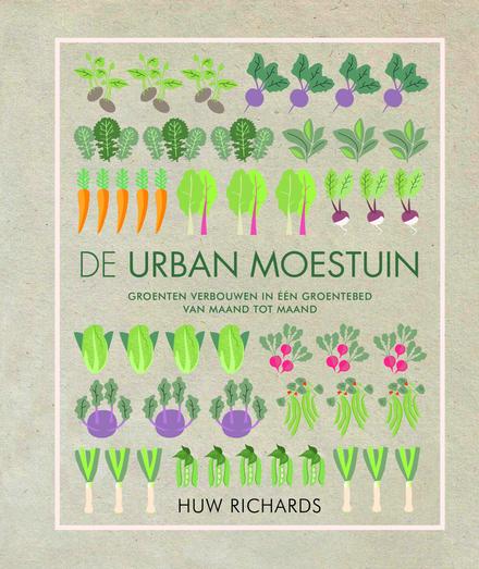 De urban moestuin : groenten verbouwen in één groentebed van maand tot maand