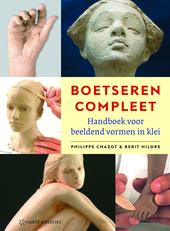 Boetseren compleet : handboek voor beeldend vormen in klei