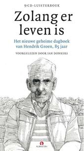 Zolang er leven is : het nieuwe geheime dagboek van Hendrik Groen, 85 jaar