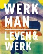 H.N. Werkman 1882-1945 : leven & werk