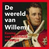 De wereld van Willem I : koning van Nederland en België