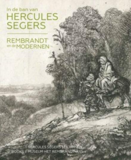 In de ban van Hercules Segers : Rembrandt en de modernen