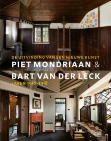 Piet Mondriaan & Bart van der Leck : de uitvinding van een nieuwe kunst : Laren 1916-1918