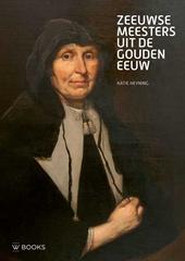 Zeeuwse meesters uit de Gouden Eeuw : een selectie uit de Goedaert collectie