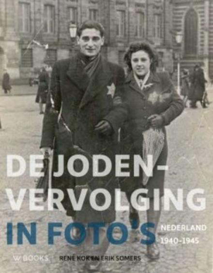 De Jodenvervolging in foto's : Nederland 1940-1945