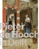 Pieter de Hooch in Delft : uit de schaduw van Vermeer