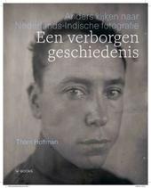 Een verborgen geschiedenis : anders kijken naar Nederlands-Indië