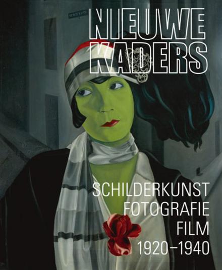 Nieuwe kaders : schilderkunst, fotografie en film 1920-1940