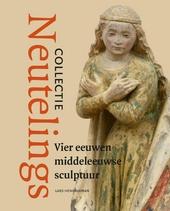 Collectie Neutelings : vier eeuwen middeleeuwse sculptuur