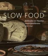 Slow Food : Hollandse en Vlaamse maaltijdstillevens 1600-1640