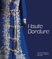 Haute bordure : geborduurde kleding en accessoires in Nederland 1620 - 2020