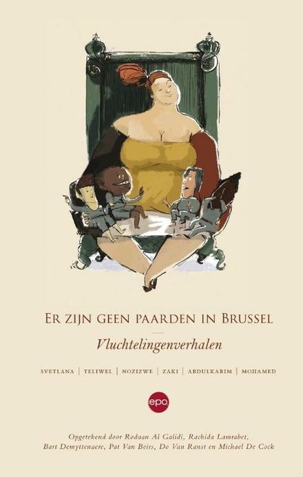 Er zijn geen paarden in Brussel : vluchtelingenverhalen : Svetlana, Teliwel, Nozizwe, Zaki, Abdulkarim, Mohamed
