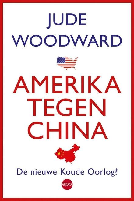 Amerika tegen China : de nieuwe Koude Oorlog?