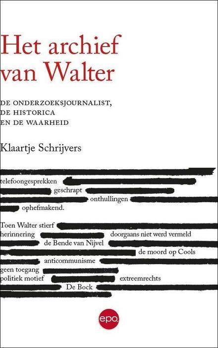 Het archief van Walter : de onderzoeksjournalist, de historica en de waarheid