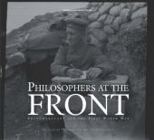 Philosophers at the front : phenomenology and the First World War