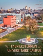 Van fabrieksterrein tot Technologiecampus Gent : geschiedenis van de opleiding industrieel ingenieur : K.I.H.O. - K...