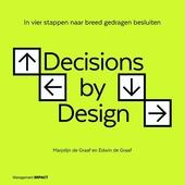 Decisions by design : in vier stappen naar breed gedragen besluiten