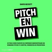 Pitch en win : de tools voor startups en corporate innovatieteams om winnende pitches te scripten, vormgeven en pre...