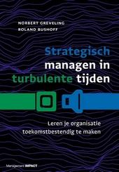 Strategisch managen in turbulente tijden : leren je organisatie toekomstbestendig te maken