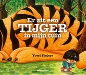 Er zit een tijger in mijn tuin / tekst en illustraties Yoeri Slegers