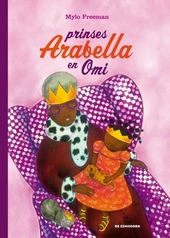 Prinses Arabella en Omi / tekst en ill. door Mylo Freeman
