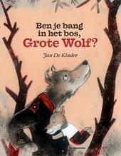 Ben je bang in het bos, Grote Wolf? / tekst en ill. Jan De Kinder