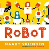 Robot maakt vrienden / tekst en illustraties Tijn Snoodijk