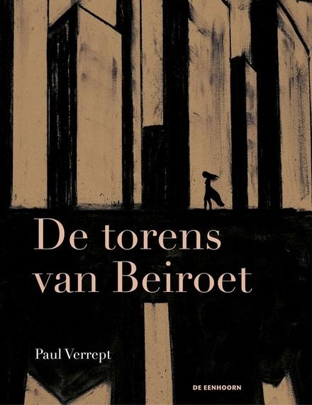 De torens van Beiroet / tekst en illustraties Paul Verrept - Over de groei van een stad en een meisje