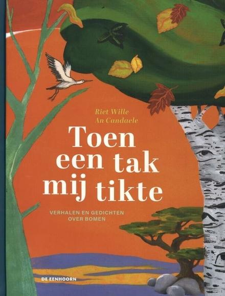 Toen een tak mij tikte : verhalen en gedichten over bomen
