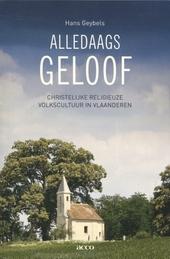 Alledaags geloof : christelijke religieuze volkscultuur in Vlaanderen