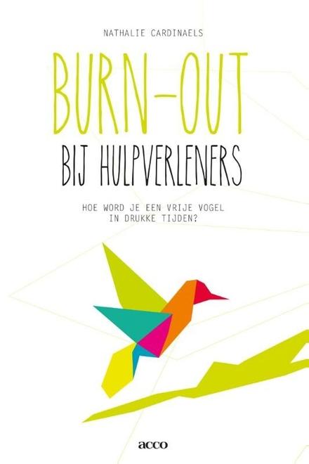 Burn-out bij hulpverleners : hoe word je een vrije vogel in drukke tijden?