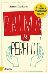P.r.i.m.a. is perfect! : in 5 stappen je perfectionisme loslaten