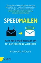 Speedmailen : turn het e-mail monster om tot een krachtige werktool!