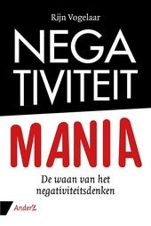 Negativiteit mania : de waan van het negativiteitsdenken