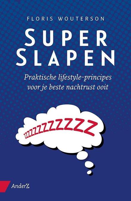 Superslapen : praktische lifestyle-principes voor je beste nachtrust ooit