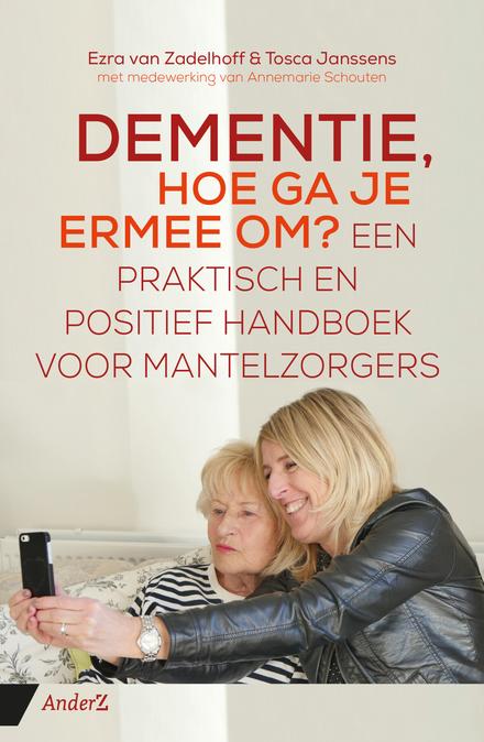 Dementie, hoe ga je ermee om? : een praktisch en positief handboek voor mantelzorgers