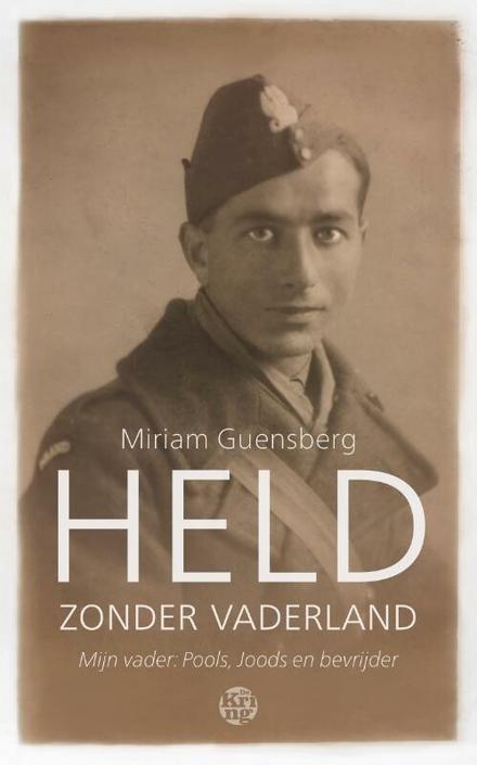 Held zonder vaderland : mijn vader: Pools, joods en bevrijder - Rake woorden, geen prietpraat als eerbetoon