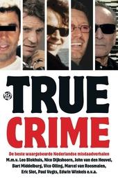 True crime : de beste waargebeurde Nederlandse misdaadverhalen
