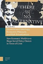 Government ideology, economic pressure, and risk privatization : how economic worldviews shape social policy choice...