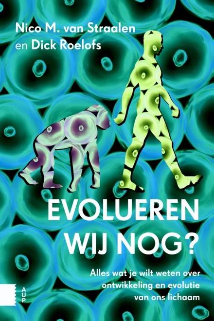 Evolueren wij nog? : alles wat je wilt weten over ontwikkeling en evolutie van ons lichaam