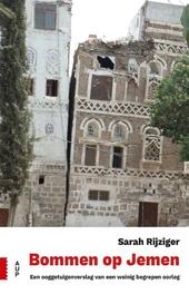 Bommen op Jemen : een ooggetuigenverslag van een weinig begrepen oorlog