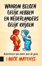 Waarom Belgen gelijk hebben en Nederlanders gelijk krijgen : belevenissen van buren over de grens