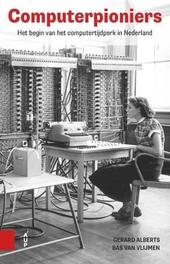 Computerpioniers : het begin van het computertijdperk in Nederland