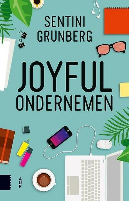 Joyful ondernemen : een persoonlijk verhaal van een creatieve onderneemster