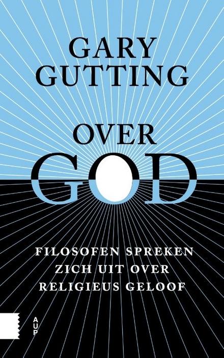 Over God : filosofen spreken zich uit over religieus geloof